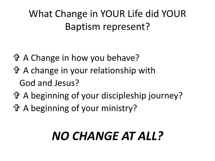What Change in YOUR Life did YOUR Baptism represent?