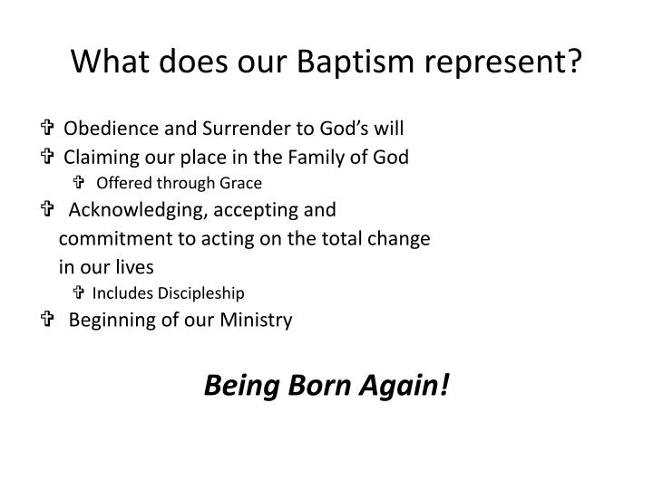 What does our Baptism represent?
