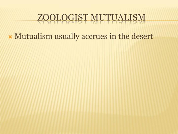 Mutualism usually accrues in the desert