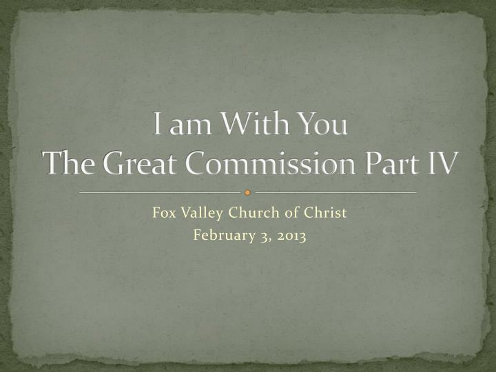 I am with you the great commission part iv