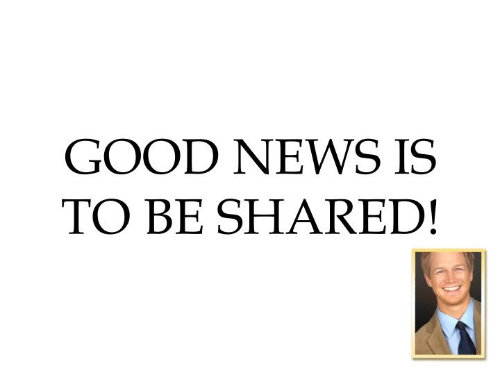 Good news is to be shared