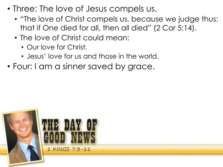 Three: The love of Jesus compels us.