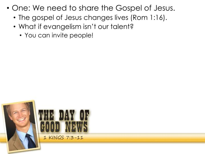 One: We need to share the Gospel of Jesus.