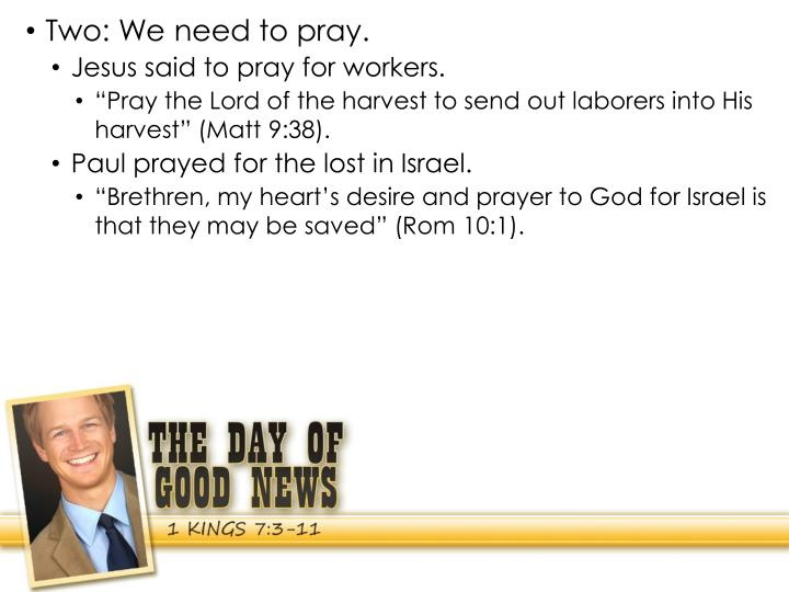 Two: We need to pray.