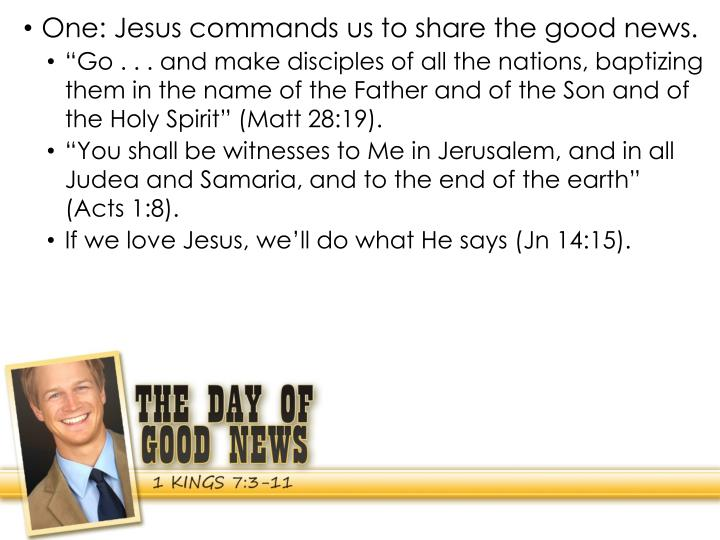 One: Jesus commands us to share the good news.