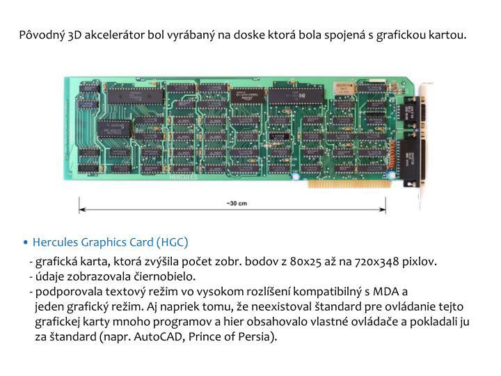 Pôvodný 3D akcelerátor bol vyrábaný na doske ktorá bola spojená sgrafickou kartou.