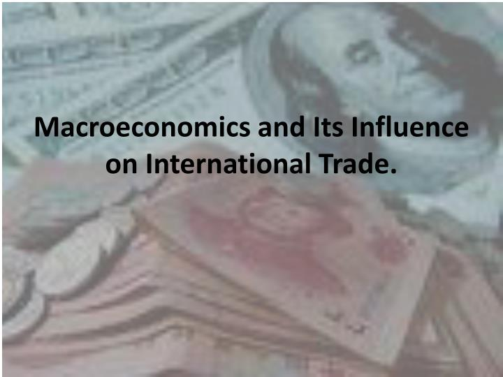 Macroeconomics and its influence on international trade