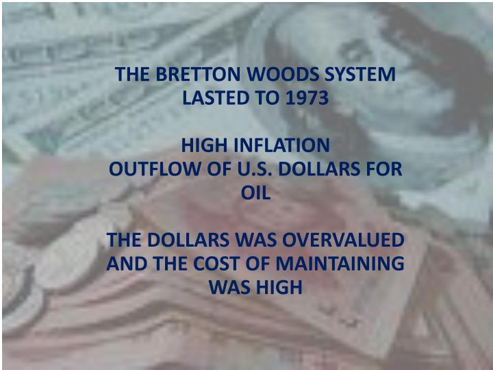 THE BRETTON WOODS SYSTEM LASTED TO 1973