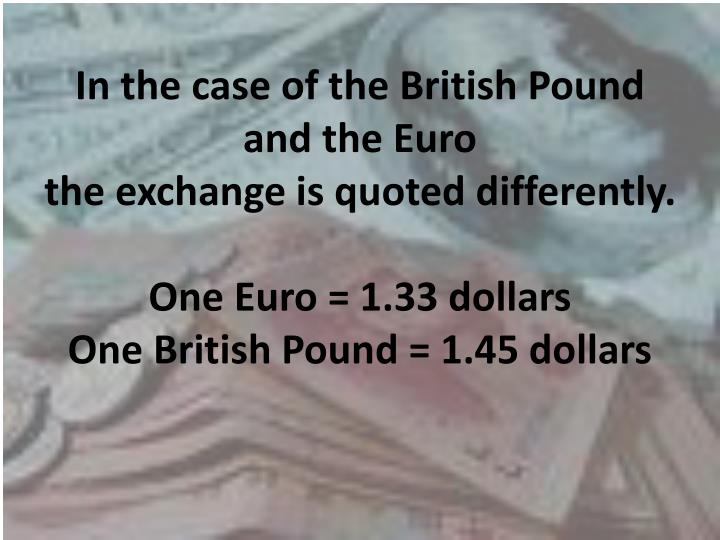In the case of the British Pound and the Euro