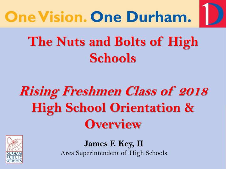 The nuts and bolts of high schools rising freshmen class of 2018 high school orientation overview