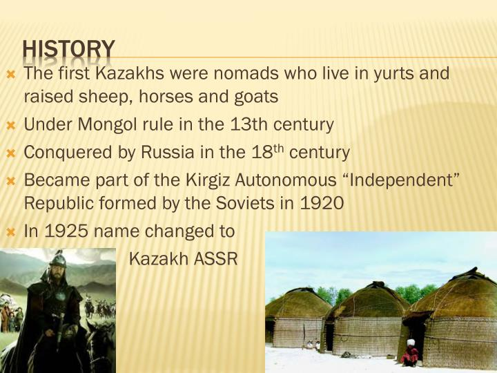 The first Kazakhs were nomads who live in yurts and raised sheep, horses and goats