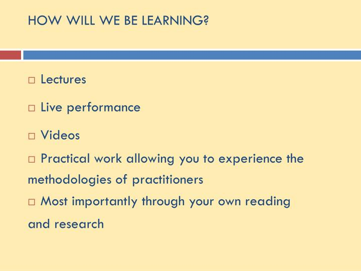 HOW WILL WE BE LEARNING?