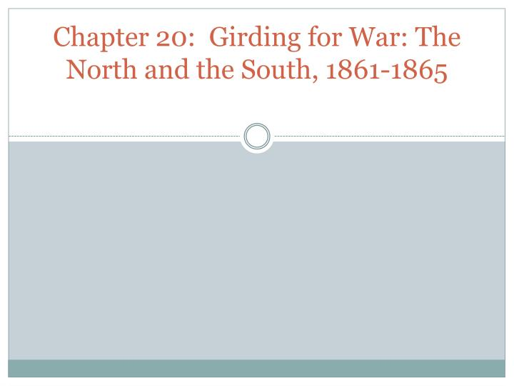 chapter 20 apush girding for war South carolina location where confederate forces fired the first shots of the civil war in april of 1861, after union forces attempted to provision the fort.