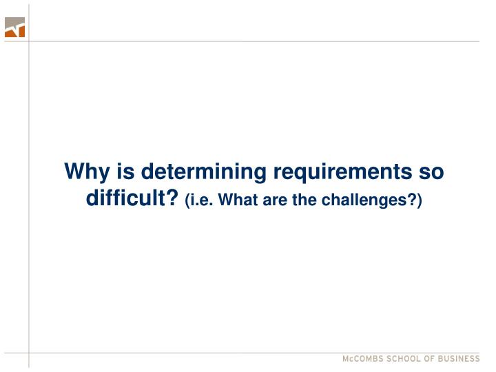 Why is determining requirements so difficult?