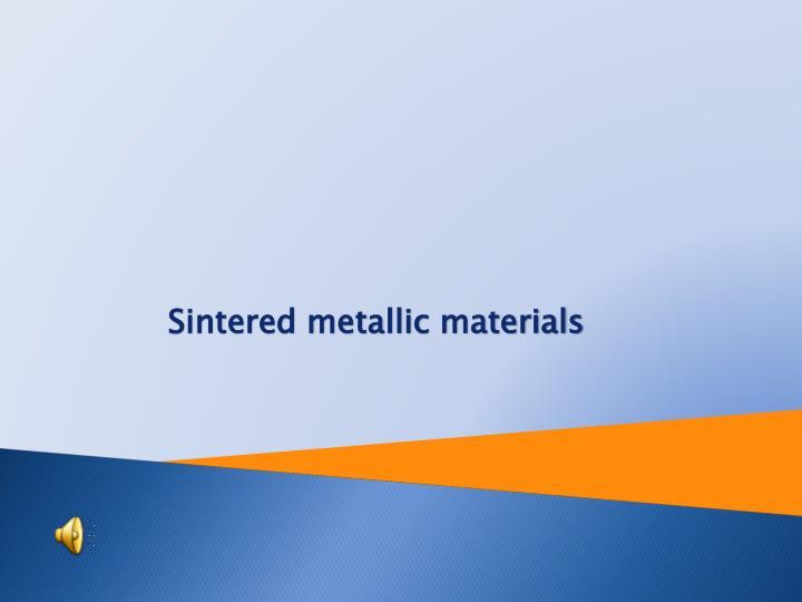 Sintered metallic materials