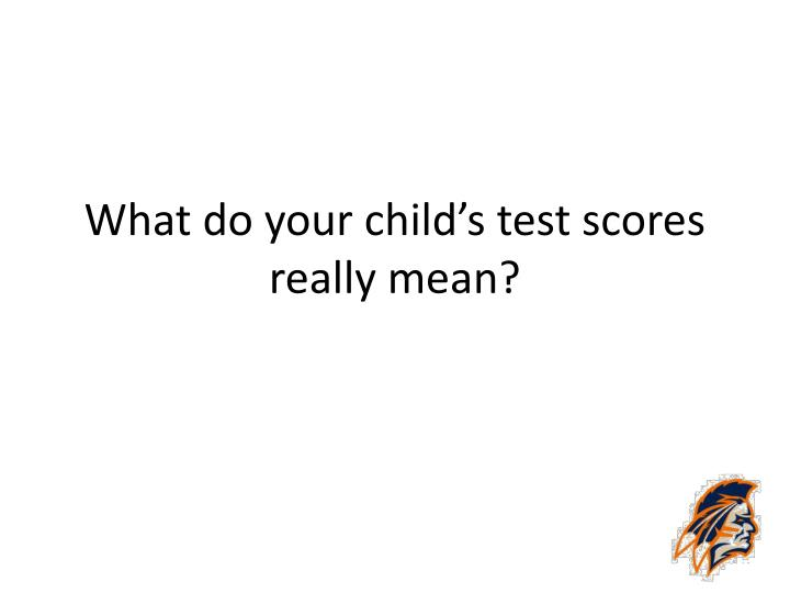 What do your child s test scores really mean