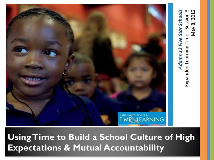Using Time to Build a School Culture of High Expectations & Mutual Accountability