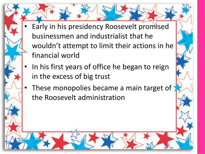 Early in his presidency Roosevelt promised businessmen and industrialist that he wouldn't attempt to limit their actions in he financial world