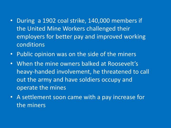 During  a 1902 coal strike, 140,000 members if the United Mine Workers challenged their employers for better pay and improved working conditions