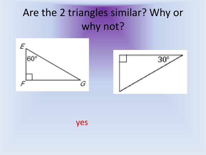 Are the 2 triangles similar? Why or why not?