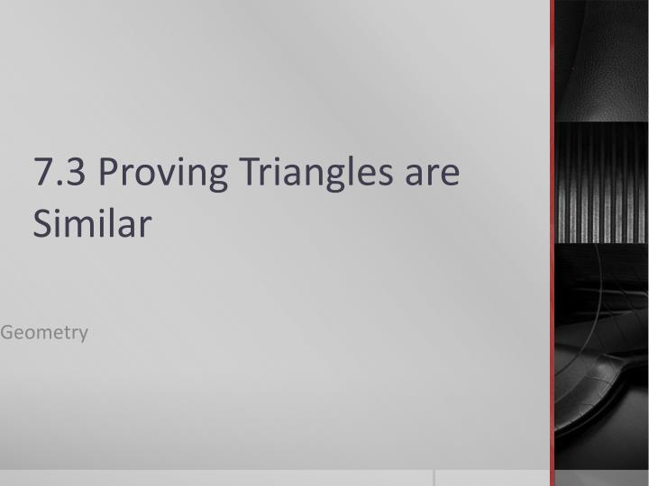 7 3 proving triangles are similar