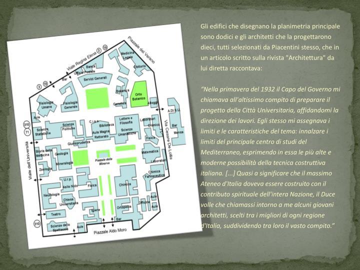 """Gli edifici che disegnano la planimetria principale sono dodici e gli architetti che la progettarono dieci, tutti selezionati da Piacentini stesso, che in un articolo scritto sulla rivista """"Architettura"""" da lui diretta raccontava:"""