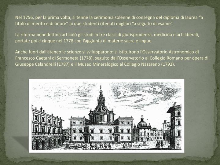 """Nel 1756, per la prima volta, si tenne la cerimonia solenne di consegna del diploma di laurea """"a titolo di merito e di onore"""" ai due studenti ritenuti migliori """"a seguito di esame""""."""