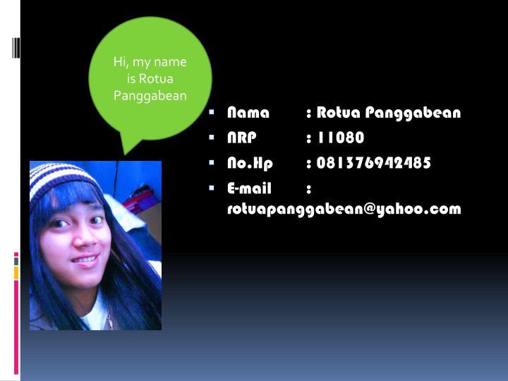Hi, my name is Rotua Panggabean