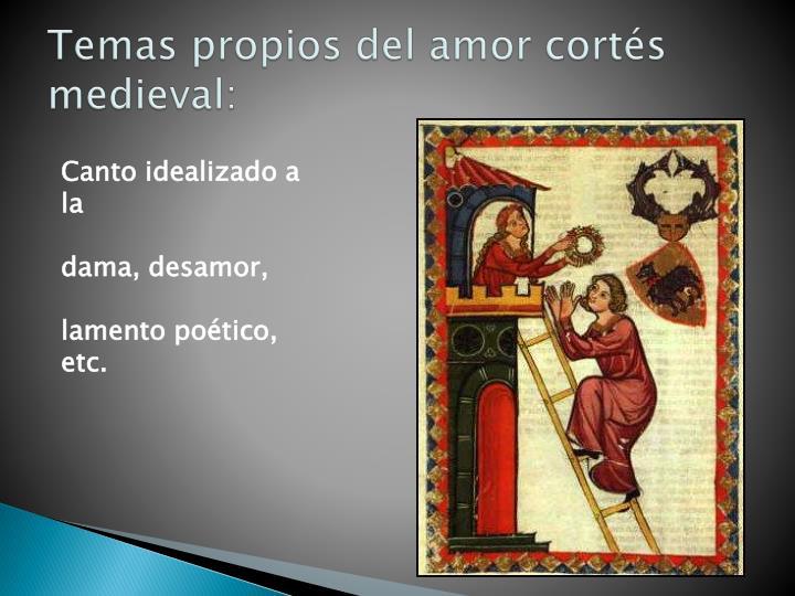 Temas propios del amor cortés medieval: