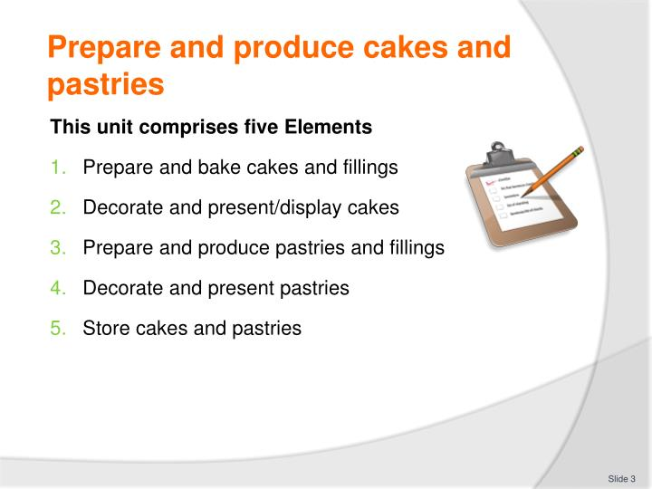 Prepare and produce cakes and pastries1
