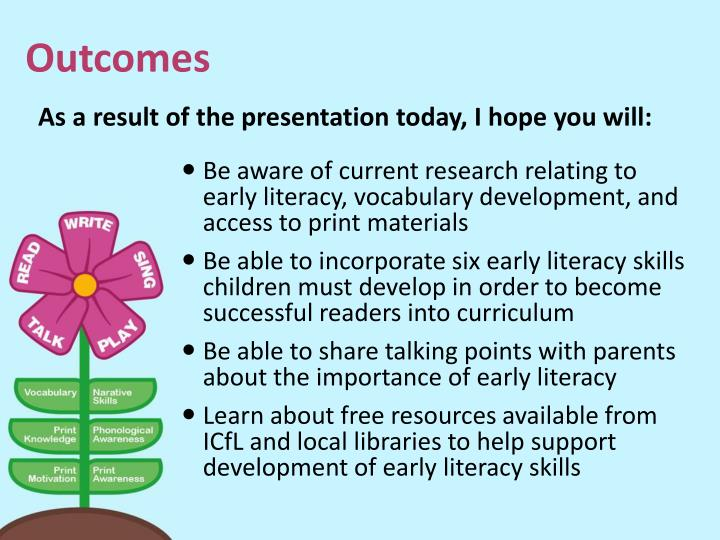 Be aware of current research relating to early literacy, vocabulary development, and access to print materials