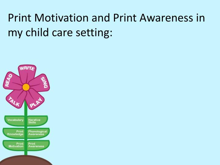 Print Motivation and Print Awareness in my child care setting: