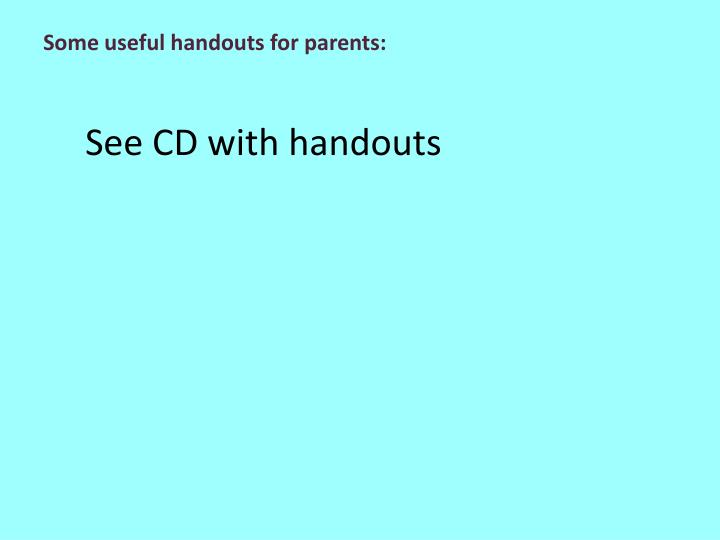Some useful handouts for parents: