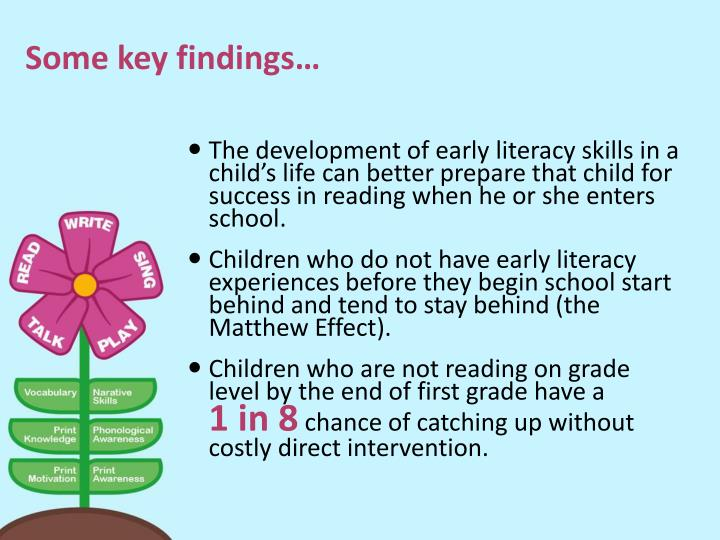 The development of early literacy skills in a child's life can better prepare that child for success in reading when he or she enters school.