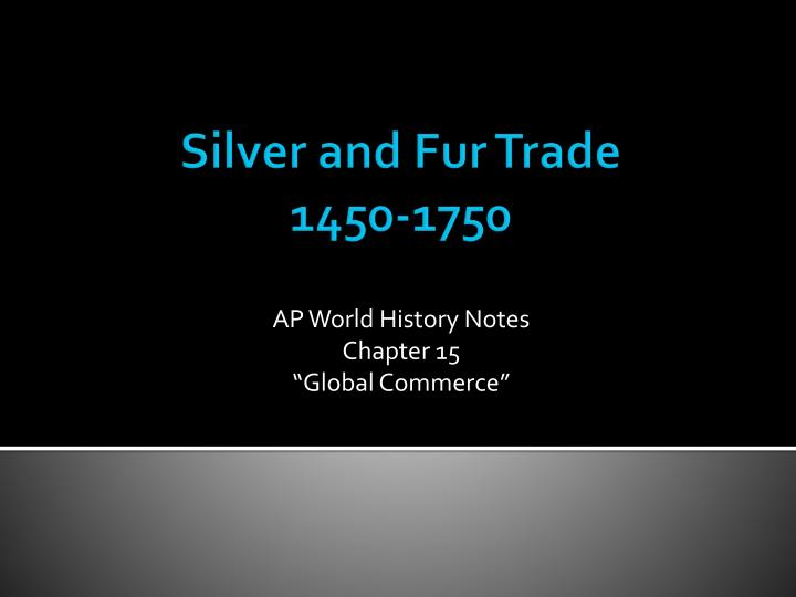 Silver And Fur Trade 1450-1750 PowerPoint
