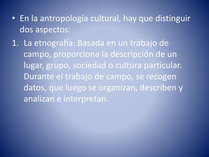 En la antropología cultural, hay que distinguir dos aspectos: