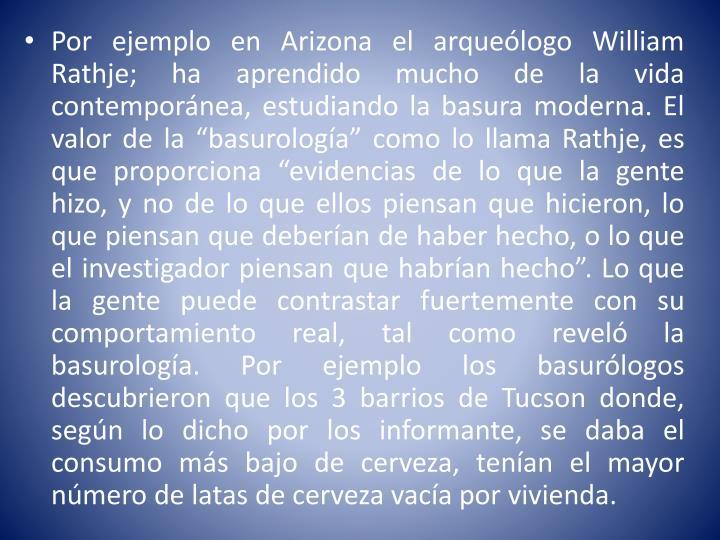 Por ejemplo en Arizona el arqueólogo William