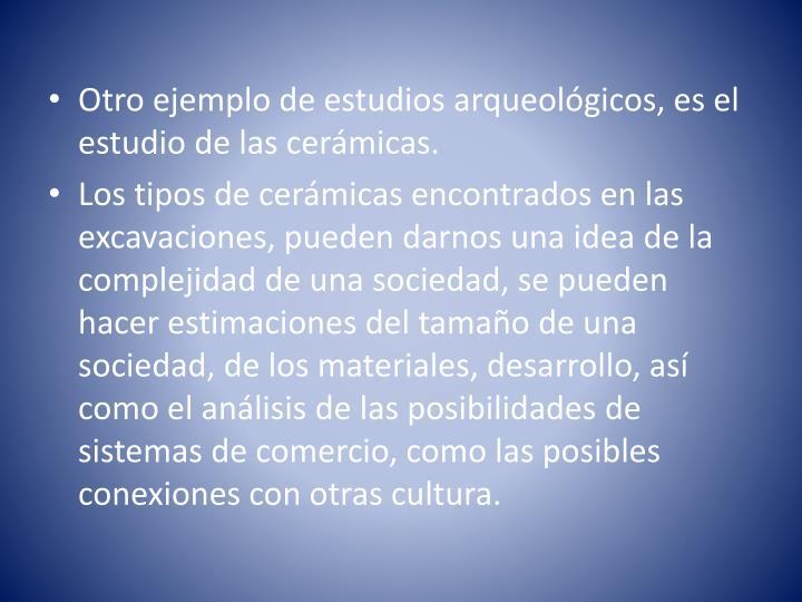 Otro ejemplo de estudios arqueológicos, es el estudio de las cerámicas.