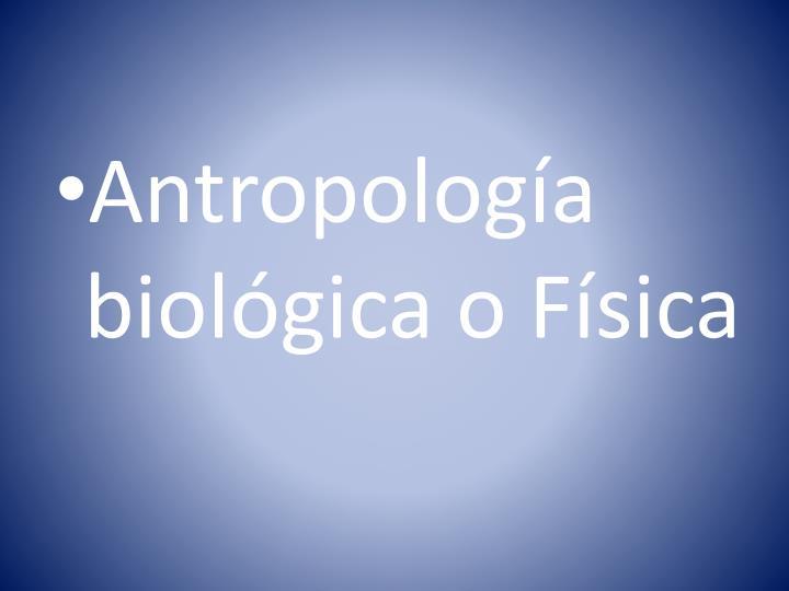 Antropología biológica o Física