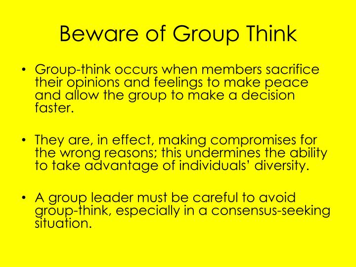 Beware of Group Think