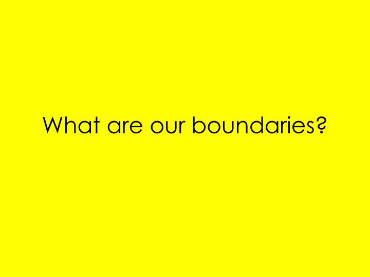 What are our boundaries?