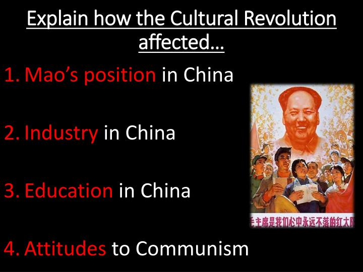 Explain how the Cultural Revolution affected…