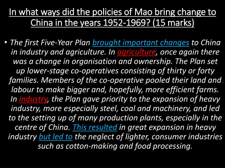 In what ways did the policies of Mao bring change to China in the years 1952-1969? (15 marks)
