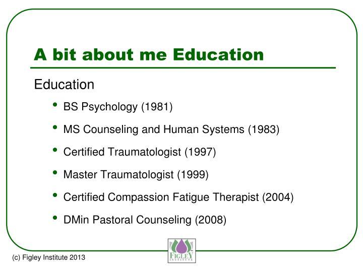A bit about me Education