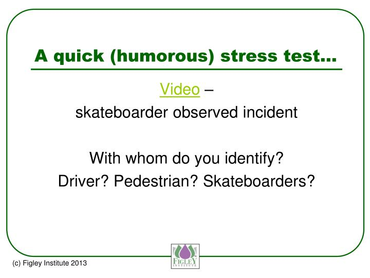A quick (humorous) stress test…