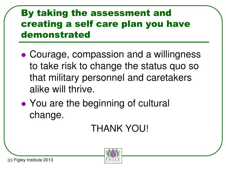 By taking the assessment and creating a self care plan you have demonstrated