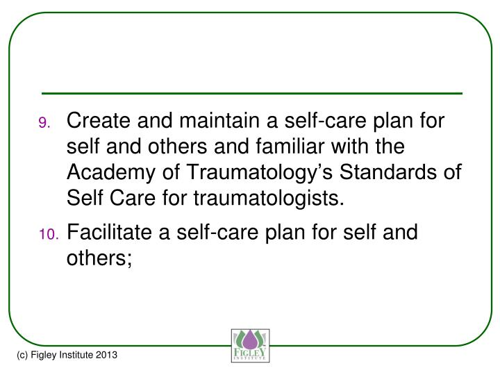 Create and maintain a self-care plan for self and others and familiar with the Academy of