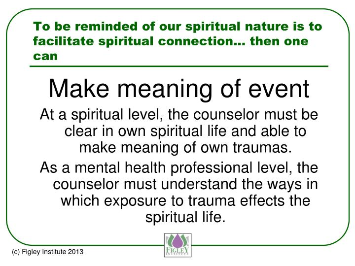 To be reminded of our spiritual nature is to facilitate spiritual connection… then one can