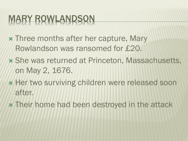 Three months after her capture, Mary Rowlandson was ransomed for £20.