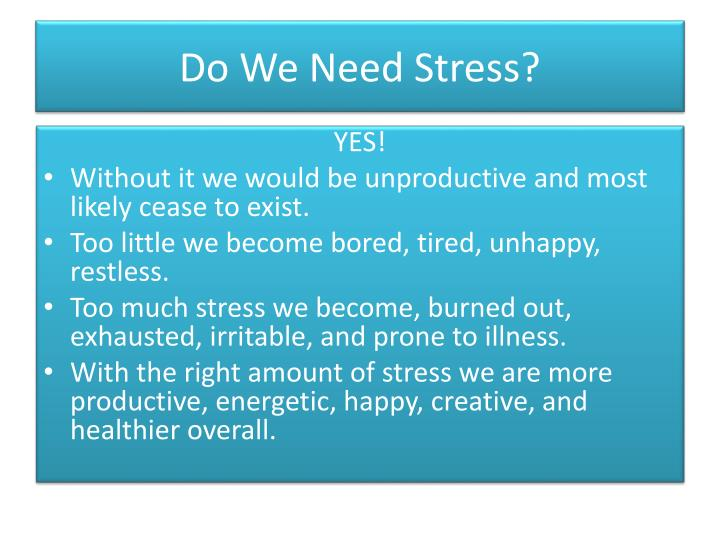 Do We Need Stress?